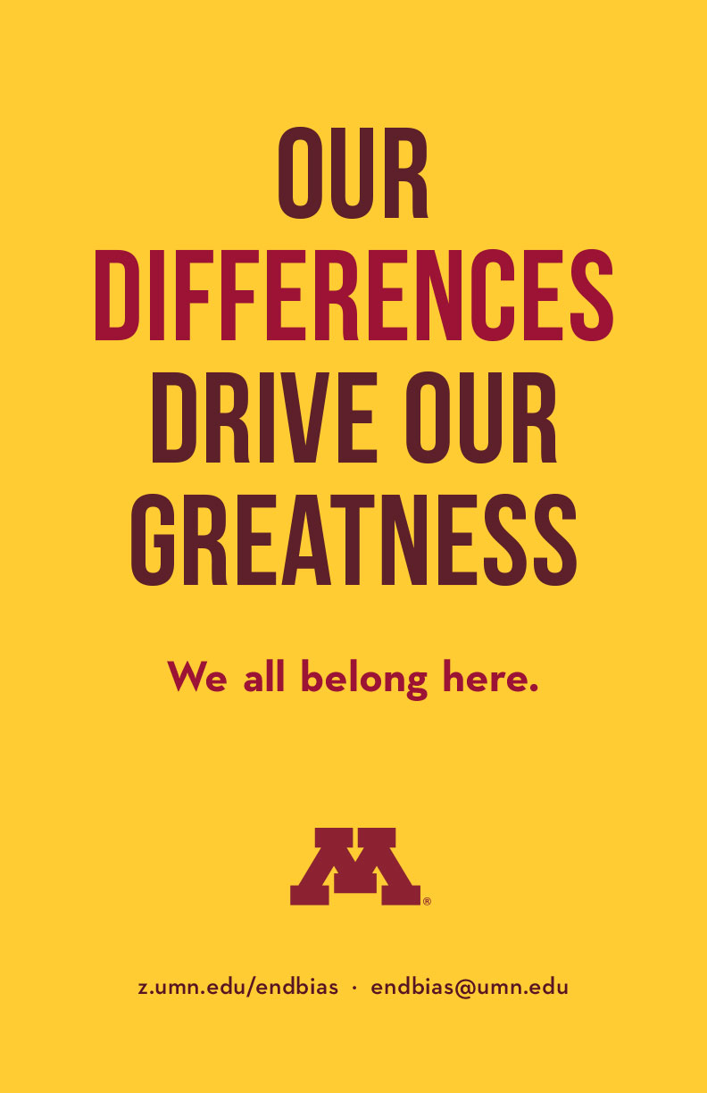 Our differences drive our greatness. We all belong here. endbias@umn.edu